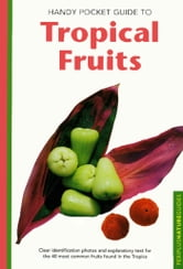 Handy Pocket Guide to Tropical Fruits ebook by Wendy Hutton