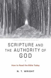 Scripture and the Authority of God - How to Read the Bible Today ebook by N. T. Wright
