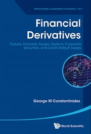 Financial Derivatives - Futures, Forwards, Swaps, Options, Corporate Securities, and Credit Default Swaps ebook by George M Constantinides