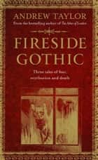 Fireside Gothic ebook by Andrew Taylor