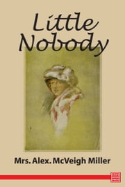 Little Nobody ebook by Mrs. Alex. McVeigh Miller, Mittie Frances Clarke Point