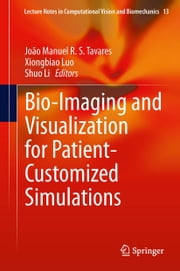 Bio-Imaging and Visualization for Patient-Customized Simulations ebook by Xiongbiao Luo, Shuo Li, João Manuel R. S. Tavares