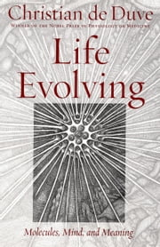 Life Evolving: Molecules, Mind, and Meaning ebook by Christian de Duve