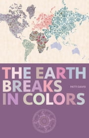 The Earth Breaks In Colors ebook by Patti Davis