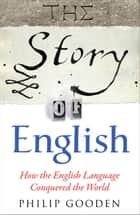 The Story of English ebook by Philip Gooden