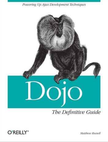 Dojo: The Definitive Guide - The Definitive Guide ebook by Matthew A. Russell