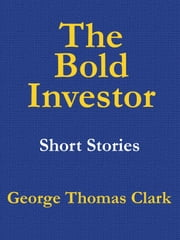 The Bold Investor ebook by George Thomas Clark