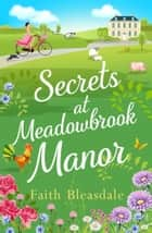 Secrets at Meadowbrook Manor (Meadowbrook Manor, Book 2) eBook by Faith Bleasdale
