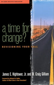 A Time for Change? - Re-Visioning Your Call ebook by James Hightower, W. Craig Gilliam, Director