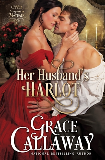 Her Husband's Harlot (Mayhem in Mayfair #1) ebook by Grace Callaway