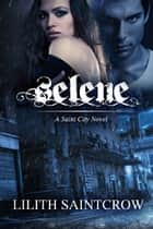 Selene - A Saint City Novel ebook by Lilith Saintcrow