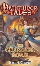 Pathfinder Tales: The Crusader Road ebook by Michael A. Stackpole