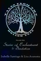 Tales From the Hollow Tree, Vol. 1 - Stories of Enchantment and Desolation ebook by Lisa Asanuma, Isabelle Santiago