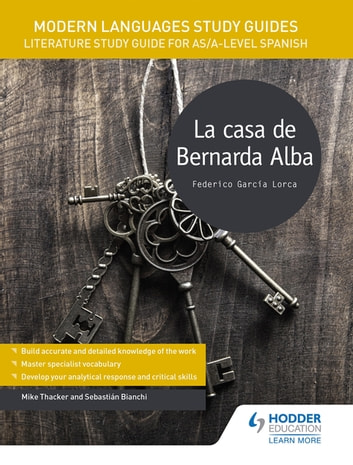 Modern Languages Study Guides: La casa de Bernarda Alba - Literature Study Guide for AS/A-level Spanish ebook by Sebastian Bianchi,Mike Thacker