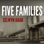Five Families - The Rise, Decline, and Resurgence of America's Most Powerful Mafia Empires audiobook by Selwyn Raab
