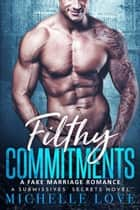 Filthy Commitments: A Fake Marriage Romance - A Submissives' Secrets, #4 ebook by