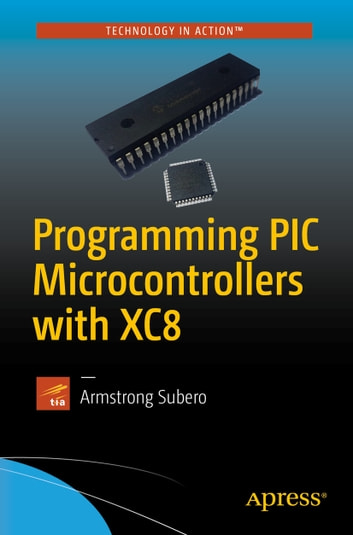 Programming pic microcontrollers with xc8 ebook by armstrong programming pic microcontrollers with xc8 ebook by armstrong subero fandeluxe Image collections