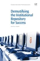 Demystifying the Institutional Repository for Success ebook by Marianne Buehler