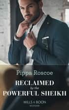 Reclaimed By The Powerful Sheikh (Mills & Boon Modern) (The Winners' Circle, Book 3) ebook by Pippa Roscoe
