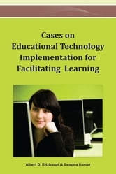 Cases on Educational Technology Implementation for Facilitating Learning ebook by