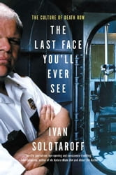 The Last Face You'll Ever See - The Culture of Death Row ebook by Ivan Solotaroff