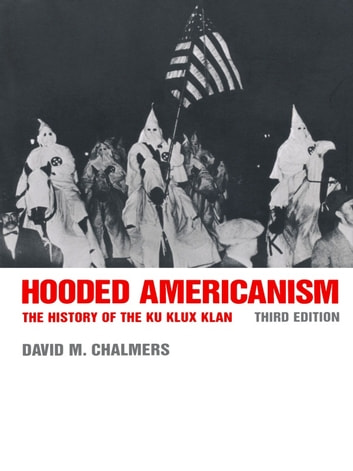 Hooded Americanism - The History of the Ku Klux Klan, 3rd ed. ebook by David J. Chalmers