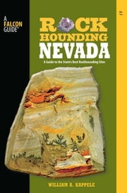 Rockhounding Nevada, 2nd: A Guide to the State's Best Rockhounding Sites ebook by Kappele, William A.