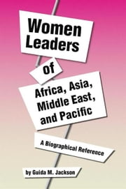 Women Leaders of Africa, Asia, Middle East, and Pacific - A Biographical Reference ebook by Guida M. Jackson