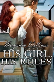 His Girl, His Rules ebook by Morganna Williams