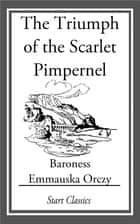 The Triumph of the Scarlet Pimpernel ebook by Emmauska Orczy