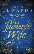 The Jacobite Wife ebook by Morag Edwards