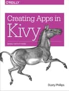 Creating Apps in Kivy - Mobile with Python ebook by Dusty Phillips