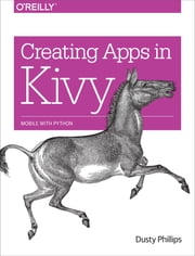 Creating Apps in Kivy ebook by Dusty Phillips