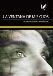 La ventana de mis ojos ebook by Angels Fortune Editions