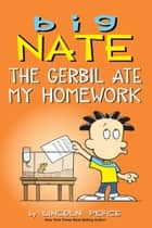 Big Nate: The Gerbil Ate My Homework ebook by