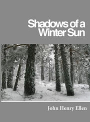 Shadows of a Winter Sun ebook by John Henry Ellen