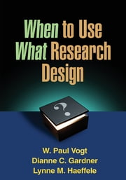 When to Use What Research Design ebook by W. Paul Vogt, PhD,Dianne C. Gardner, PhD,Lynne M. Haeffele, PhD