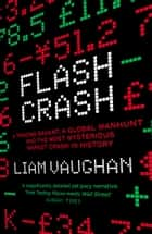 Flash Crash: A Trading Savant, a Global Manhunt and the Most Mysterious Market Crash in History ebook by Liam Vaughan