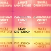 Vanishing Twins - A Marriage audiobook by Leah Dieterich