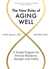 The New Rules of Aging Well - A Simple Program for Immune Resilience, Strength, and Vitality ebook by Danielle Claro, Frank Lipman, MD