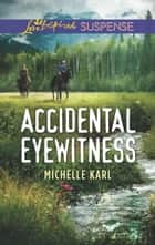 Accidental Eyewitness (Mills & Boon Love Inspired Suspense) (Mountie Brotherhood) ebook by Michelle Karl