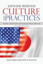 Japanese Business Culture and Practices - A Guide to Twenty-First Century Japanese Business Protocols ebook by Isao Takei, Jon P. Alston