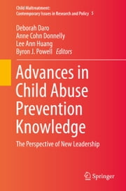 Advances in Child Abuse Prevention Knowledge - The Perspective of New Leadership ebook by Deborah Daro,Anne Cohn Donnelly,Lee Ann Huang,Byron J. Powell