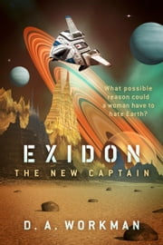 Exidon: The New Captain ebook by D. A. Workman
