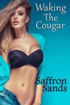 Waking The Cougar ebook by Saffron Sands