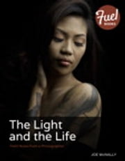 The Light and the Life - Field Notes from a Photographer ebook by Joe McNally