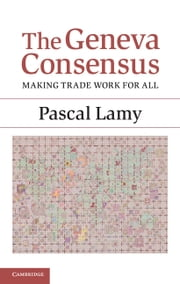 The Geneva Consensus - Making Trade Work for All ebook by Pascal Lamy