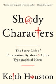 Shady Characters: The Secret Life of Punctuation, Symbols, and Other Typographical Marks ebook by Keith Houston