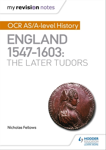 My Revision Notes: OCR AS/A-level History: England 1547–1603: the Later Tudors ebook by Nicholas Fellows