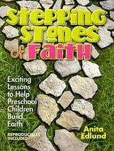 Stepping Stones of Faith - Exciting Lessons to Help Preschool Children Build Faith ebook by Anita Edlund
